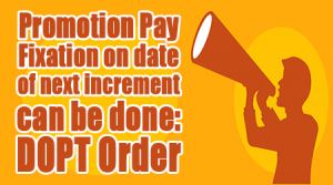 Promotion Pay Fixation on date of next increment can be done: DOPT Order