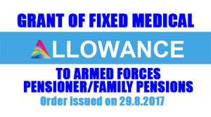 Grant of Fixed Medical Allowance to Armed Forces Pensioner/Family Pensions: Order issued on 29.8.2017