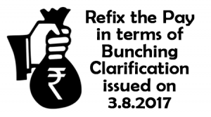 Refix the Pay in terms of Bunching Clarification issued on 3.8.2017