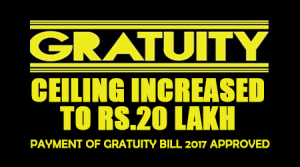 Gratuity Ceiling Increased to Rs.20 Lakh: Payment of Gratuity Bill 2017 Approved