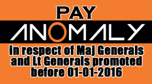 Pay Anomaly in respect of Maj Generals and Lt Generals promoted before 01-01-2016