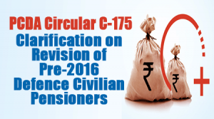 PCDA Circular C-175 : Clarification on Revision of Pre-2016 Defence Civilian Pensioners