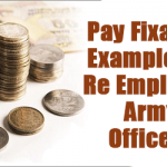 Pay Fixation Examples of Re Employed Army Officers