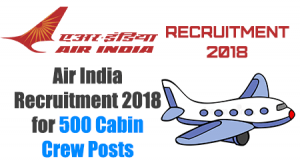 Air India Recruitment 2018 for 500 Cabin Crew Posts