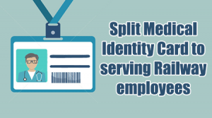 Split Medical Identity Card to serving Railway employees